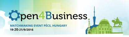 """Open4Business"" Conference and Brokerage Event, 19-21 September 2016, Pécs, Hungary"