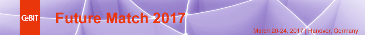 """Future Match CeBIT 2017"" Fair and Matchmaking Event, March 20-24, 2017, Hannover, Germany"
